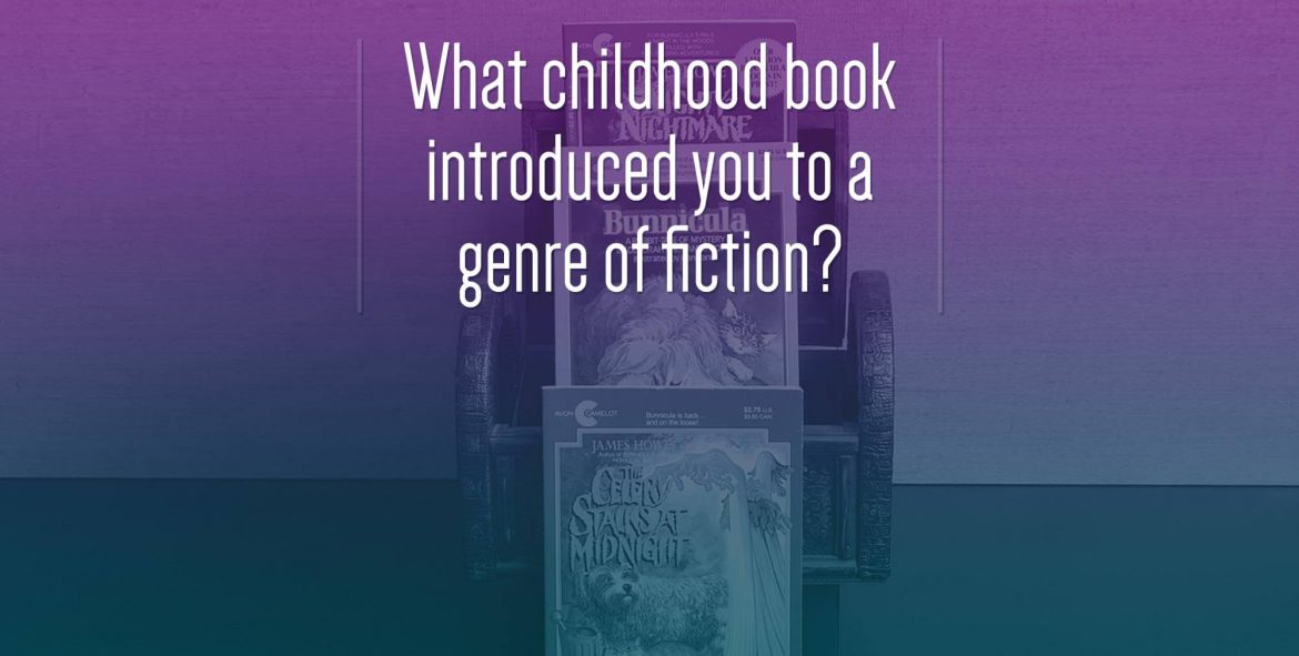 What childhood book introduced you to a genre of fiction?