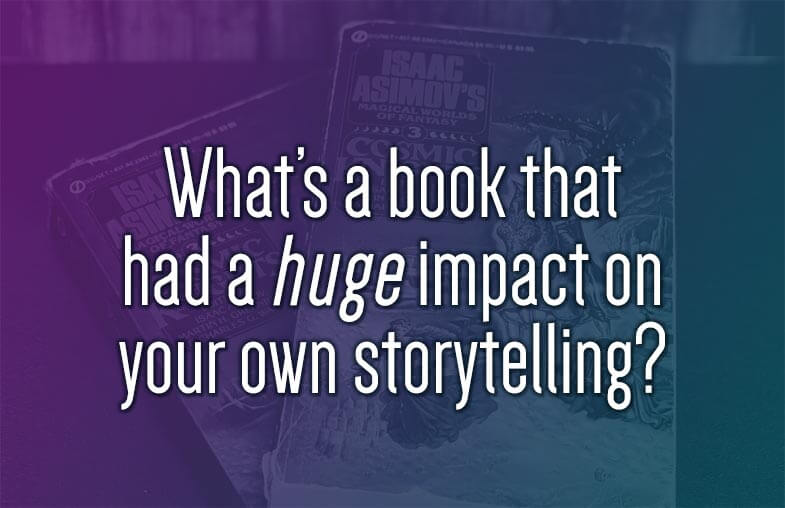 What's a book that had a huge impact on your own storytelling?