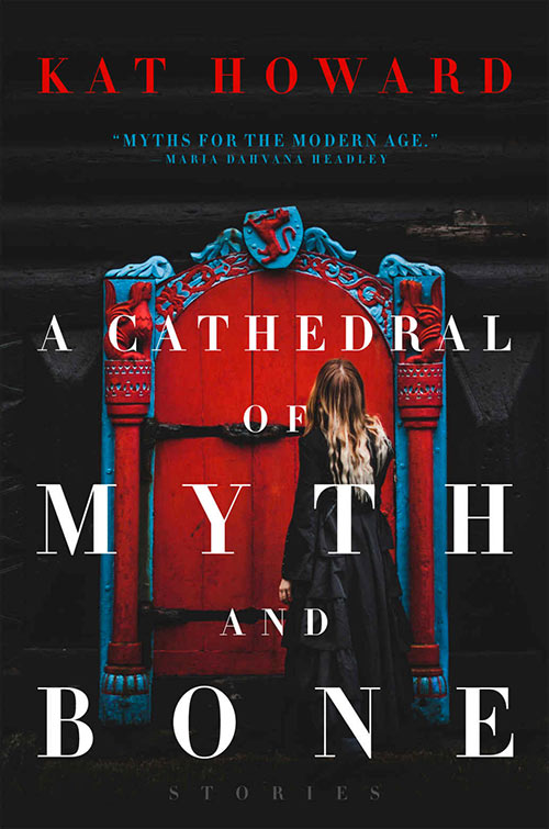 A Cathedral of Myth and Bone by Kat Howard