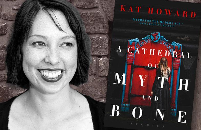 Kat Howard –A Cathedral of Myth and Bone