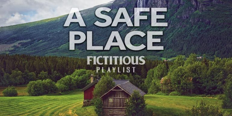 A Safe Place — A Fictitious Writing Playlist