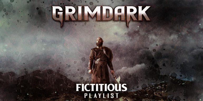 Grimdark —A Fictitious Writing Playlist