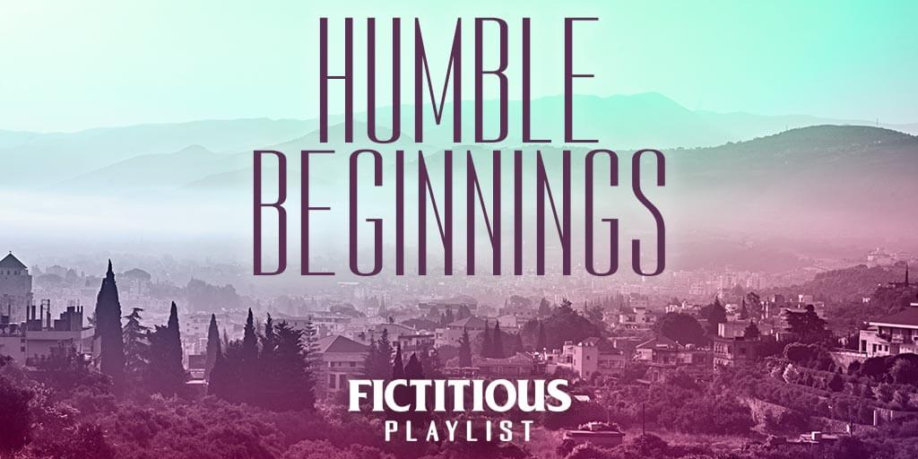 Humble Beginnings —A Fictitious Playlist