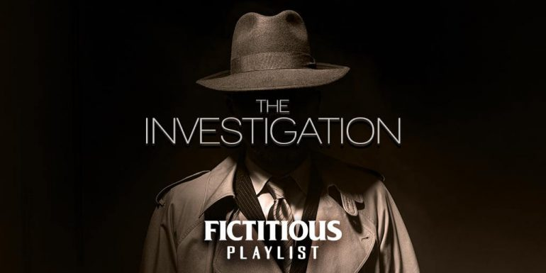 The Investigation — A Fictitious Writing Playlist