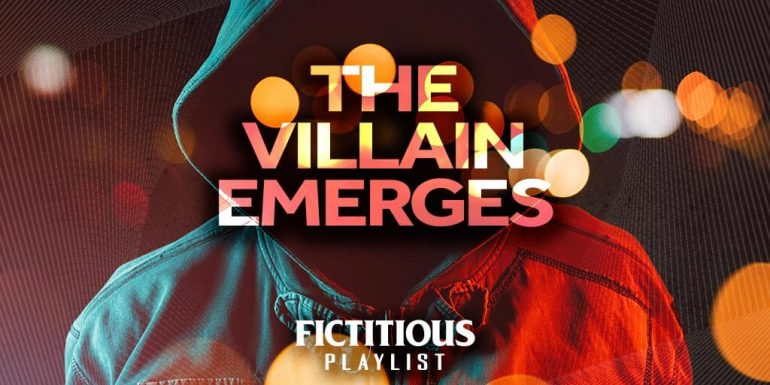 The Villain Emerges —A Fictitious Writing Playlist