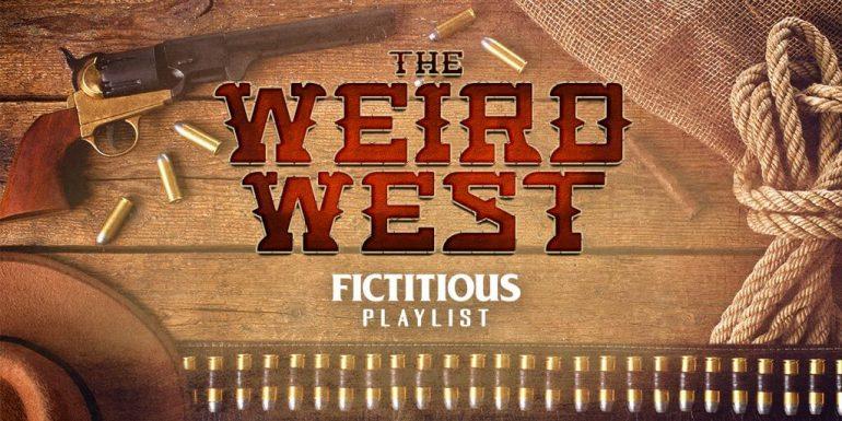 The Weird West —A Fictitious Playlist