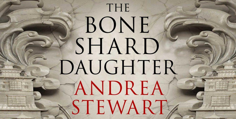 Andrea Stewart — THE BONE SHARD DAUGHTER