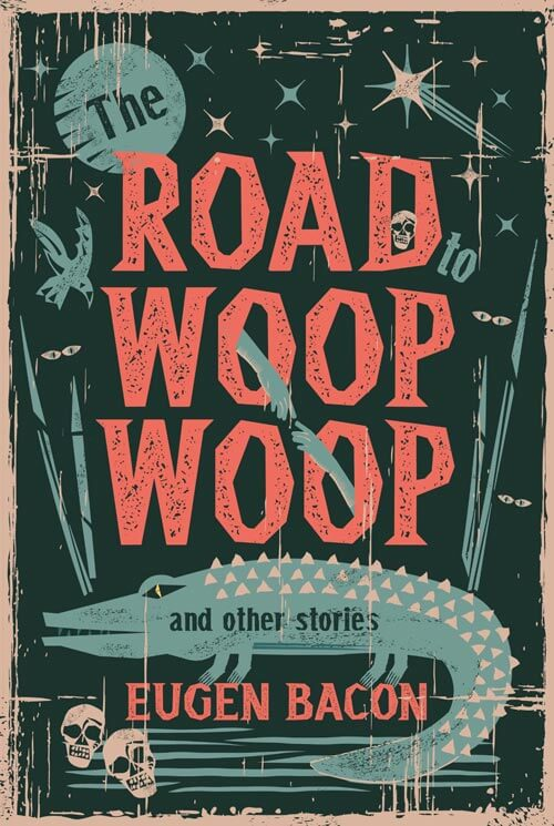 THE ROAD TO WOOP WOOP: AND OTHER STORIES by Eugen Bacon (book cover)